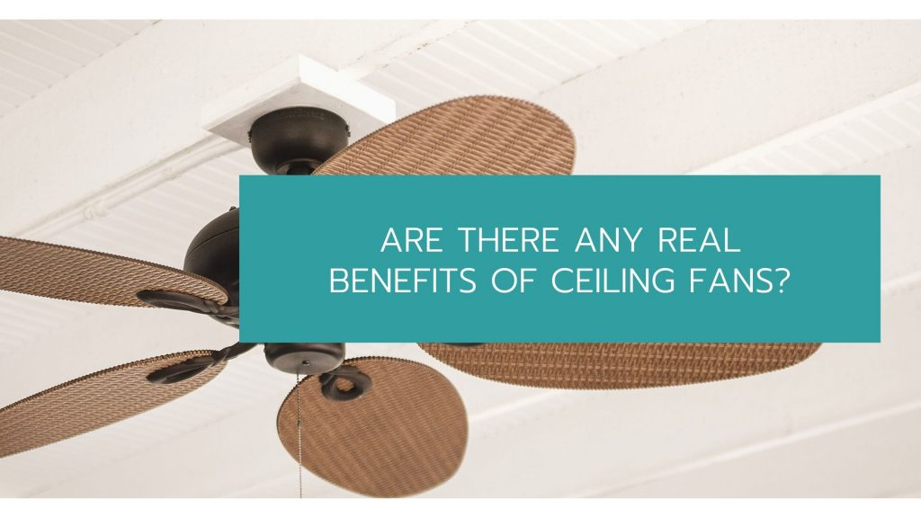 benefits of ceiling fans